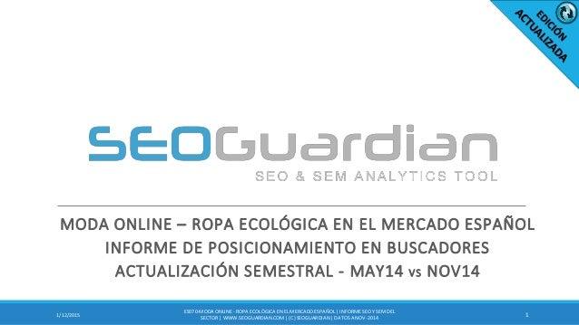 MODA ONLINE – ROPA ECOLÓGICA EN EL MERCADO ESPAÑOL INFORME DE POSICIONAMIENTO EN BUSCADORES ACTUALIZACIÓN SEMESTRAL - MAY1...