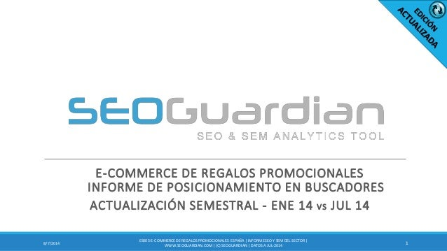 E-COMMERCE DE REGALOS PROMOCIONALES INFORME DE POSICIONAMIENTO EN BUSCADORES  ACTUALIZACIÓN SEMESTRAL - ENE 14 VS JUL 14  ...