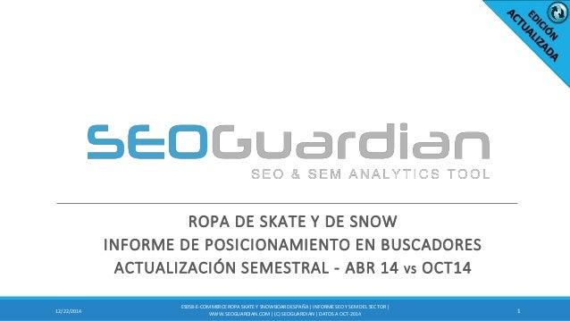 ROPA DE SKATE Y DE SNOW INFORME DE POSICIONAMIENTO EN BUSCADORES ACTUALIZACIÓN SEMESTRAL - ABR 14 VS OCT14 112/22/2014 ES0...