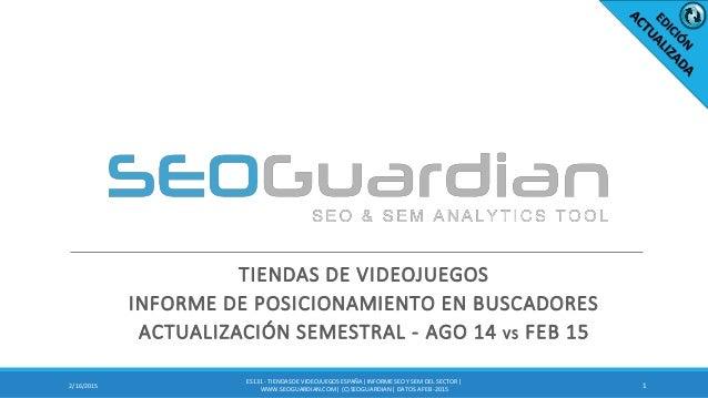 TIENDAS DE VIDEOJUEGOS INFORME DE POSICIONAMIENTO EN BUSCADORES ACTUALIZACIÓN SEMESTRAL - AGO 14 VS FEB 15 12/16/2015 ES13...