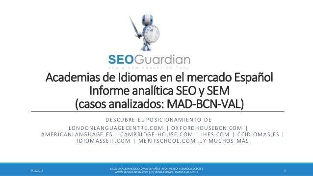 Academias de Idiomas en el mercado Español Informe analítica SEO y SEM (casos analizados: MAD-BCN-VAL) DESCUBRE EL POSICIO...