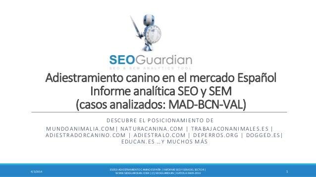 Adiestramiento canino en el mercado Español Informe analítica SEO y SEM (casos analizados: MAD-BCN-VAL) DESCUBRE EL POSICI...