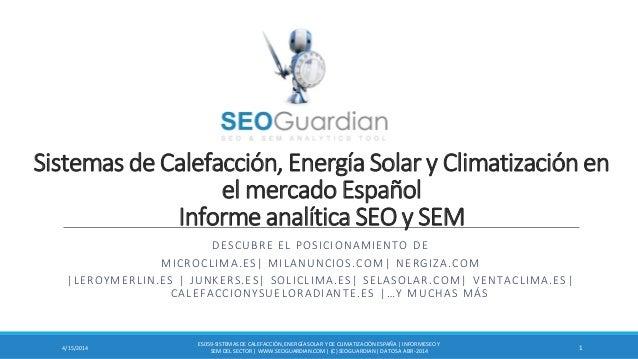 Sistemas de Calefacción, Energía Solar y Climatización en el mercado Español Informe analítica SEO y SEM DESCUBRE EL POSIC...