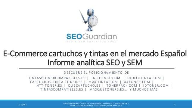 E-Commerce cartuchos y tintas en el mercado Español Informe analítica SEO y SEM DESCUBRE EL POSICIONAMIENTO DE TINTASYTONE...