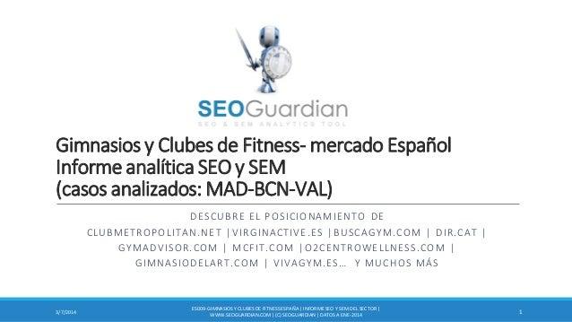 Gimnasios y Clubes de Fitness- mercado Español Informe analítica SEO y SEM (casos analizados: MAD-BCN-VAL) DESCUBRE EL POS...