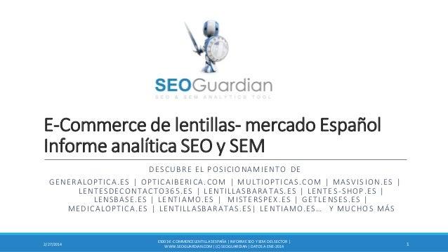 E-Commerce de lentillas- mercado Español Informe analítica SEO y SEM DESCUBRE EL POSICIONAMIENTO DE G E N E R A L O P T I ...