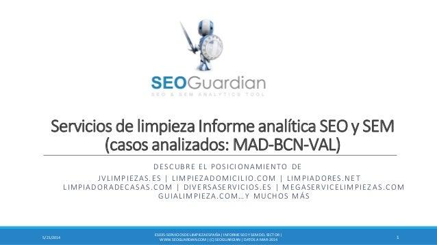 Servicios de limpieza Informe analítica SEO y SEM (casos analizados: MAD-BCN-VAL) DESCUBRE EL POSICIONAMIENTO DE JVLIMPIEZ...