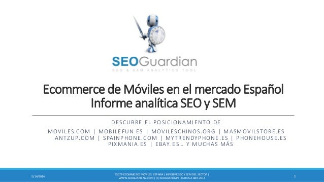 Ecommerce de Móviles en el mercado Español Informe analítica SEO y SEM DESCUBRE EL POSICIONAMIENTO DE MOVILES.COM   MOBILE...