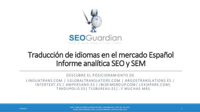 Traducción de idiomas en el mercado Español Informe analítica SEO y SEM DESCUBRE EL POSICIONAMIENTO DE LINGUATRANS.COM | 1...