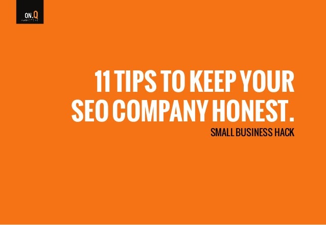 11 Tips To Keep Your SEO Company Honest: A Small Business Hack