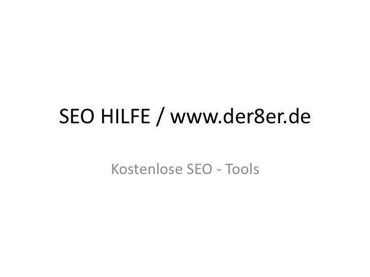 SEO HILFE / www.der8er.de     Kostenlose SEO - Tools