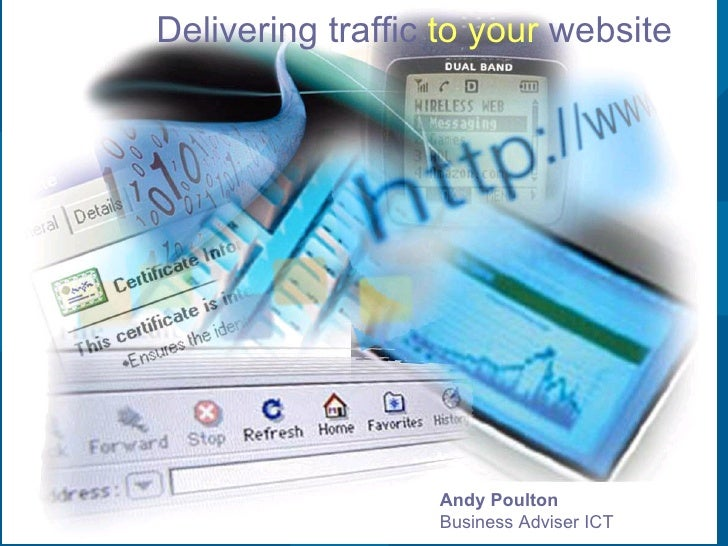 Delivering traffic  to   your  website Andy Poulton Business Adviser ICT
