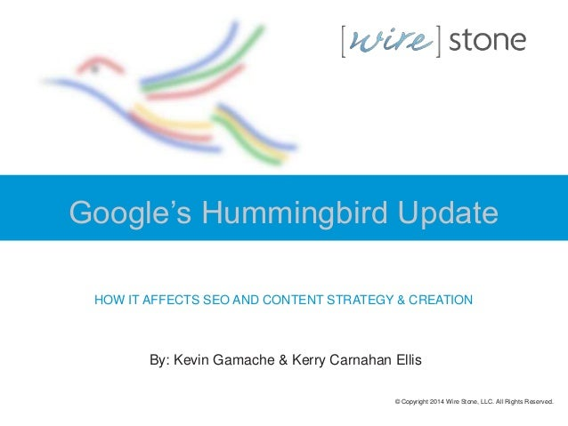 Google's Hummingbird Update HOW IT AFFECTS SEO AND CONTENT STRATEGY & CREATION  By: Kevin Gamache & Kerry Carnahan Ellis ©...