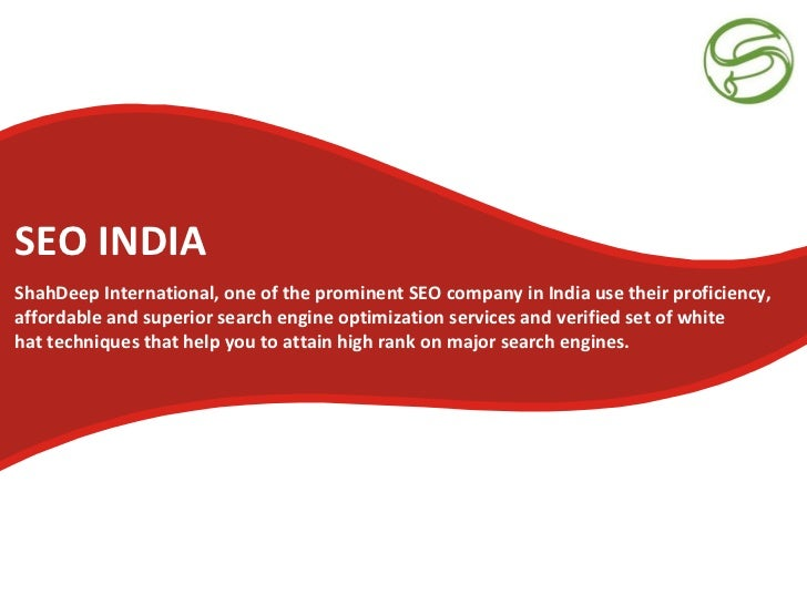 SEO INDIAShahDeep International, one of the prominent SEO company in India use their proficiency,affordable and superior s...