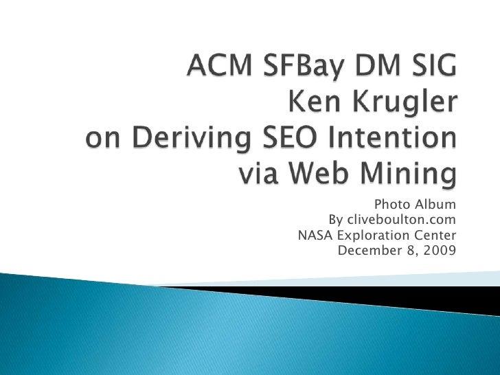 ACM SFBay DM SIG Ken Krugler on Deriving SEO Intention via Web Mining<br />Photo Album<br />By cliveboulton.com<br />NASA ...