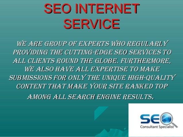 SEO INTERNETSEO INTERNET SERVICESERVICE We are group of experts Who regularlyWe are group of experts Who regularly providi...