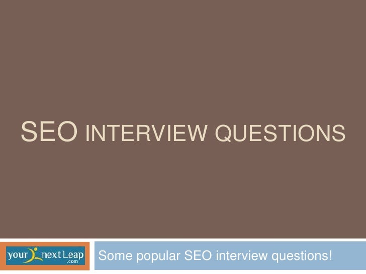 SEO INTERVIEW QUESTIONS     Some popular SEO interview questions!