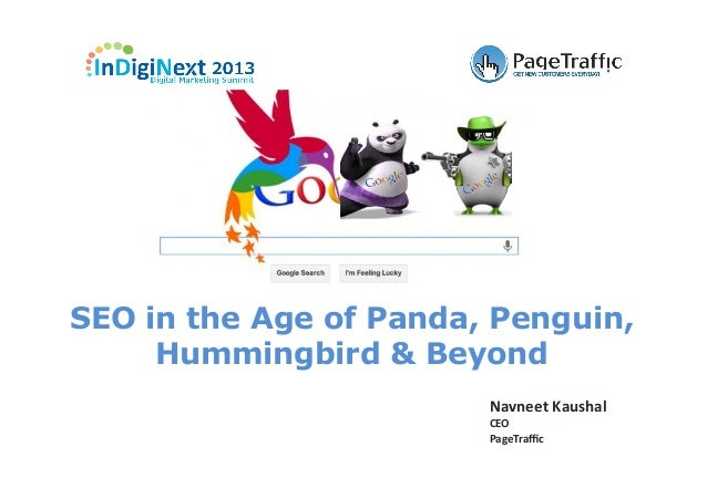 Navneet	   Kaushal	    CEO	    PageTraffic	    SEO in the Age of Panda, Penguin, Hummingbird & Beyond
