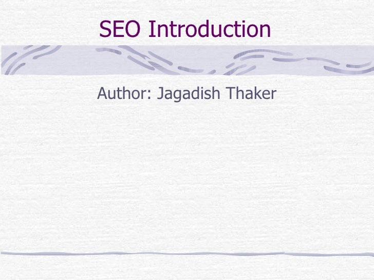 SEO Introduction Author: Jagadish Thaker