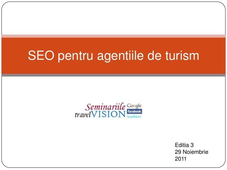 SEO pentru agentiile de turism                         Editia 3                         29 Noiembrie                      ...
