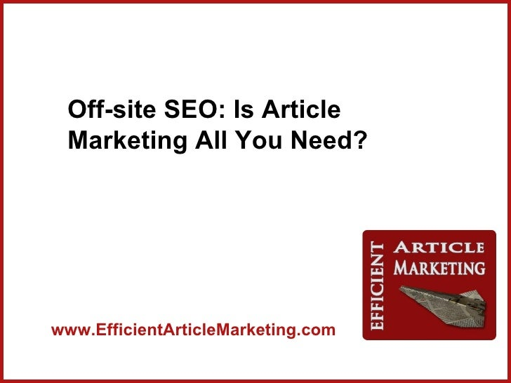 Off-site SEO: Is Article Marketing All You Need?www.EfficientArticleMarketing.com