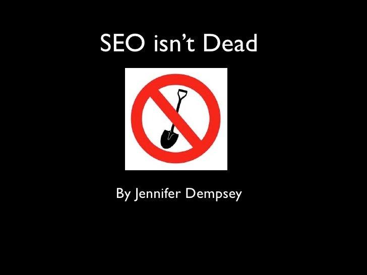 SEO isn't Dead      By Jennifer Dempsey