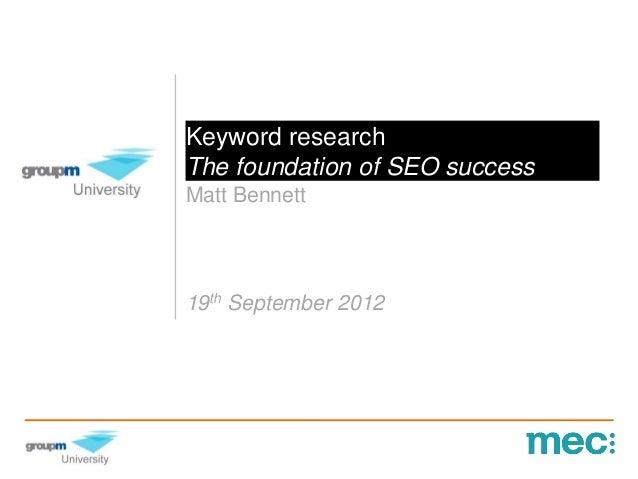 Keyword researchThe foundation of SEO successMatt Bennett19th September 2012