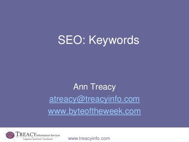 SEO: Keywords      Ann Treacyatreacy@treacyinfo.comwww.byteoftheweek.com    www.treacyinfo.com