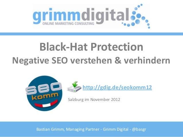 Black-Hat ProtectionNegative SEO verstehen & verhindern                            http://gdig.de/seokomm12               ...