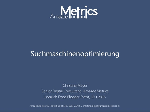 Amazee Metrics AG / Förrlibuckstr. 30 / 8005 Zürich / christina.meyer@amazeemetrics.com Suchmaschinenoptimierung Christina...