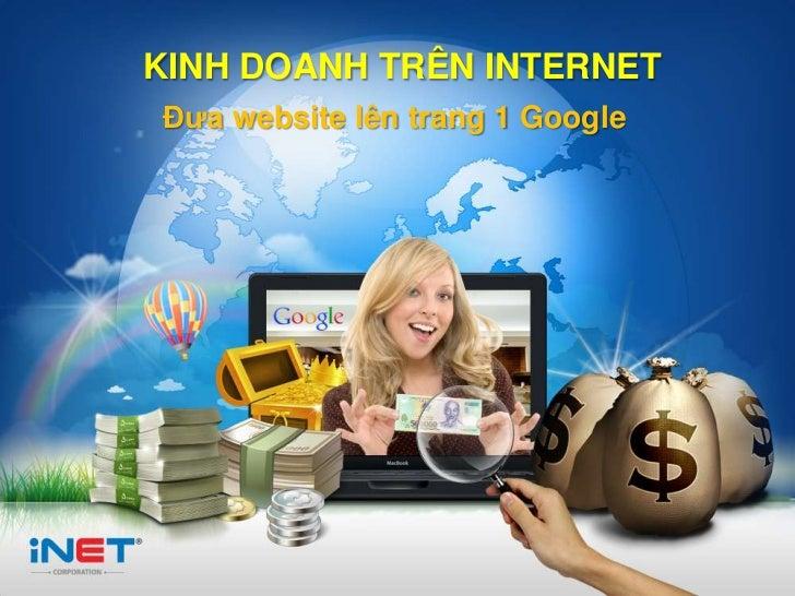 KINH DOANH TRÊN INTERNET                 Đưa website lên trang 1 GoogleMarketing Online Master         www.iNET.edu.vn