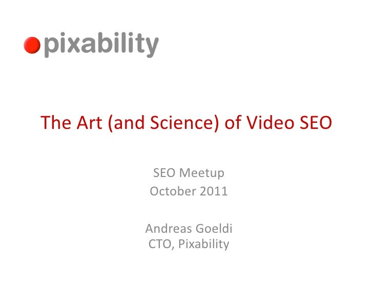 The Art (and Science) of Video SEO                     SEO Meetup                     October 2011  ...