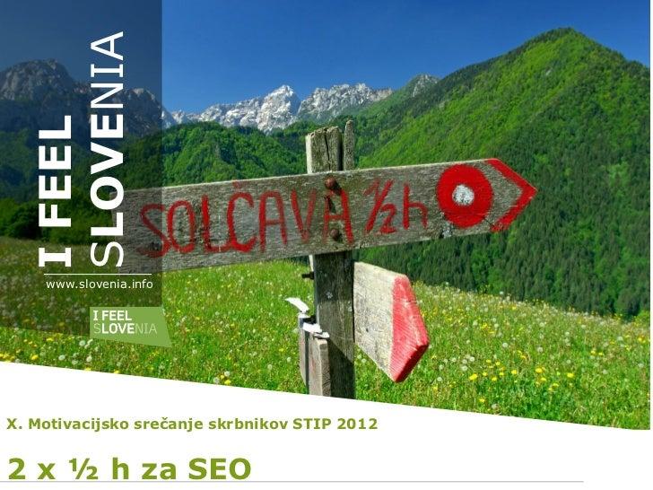 SLOVENIA  I FEEL    www.slovenia.infoX. Motivacijsko srečanje skrbnikov STIP 20122 x ½ h za SEO