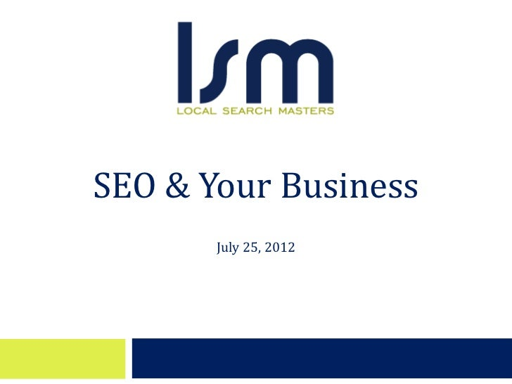 SEO & Your Business       July 25, 2012