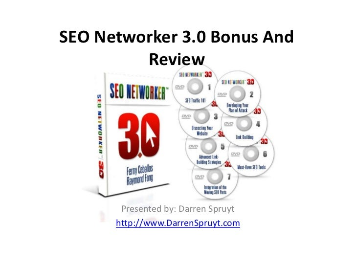 SEO Networker 3.0 Bonus And         Review       Presented by: Darren Spruyt      http://www.DarrenSpruyt.com