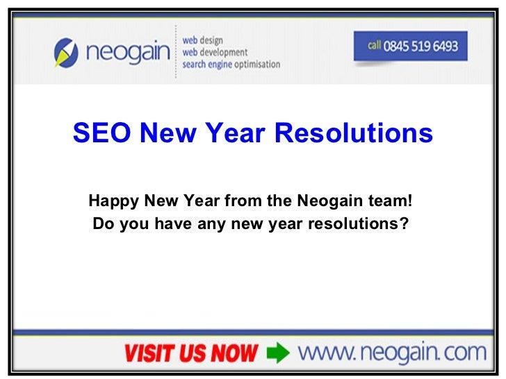 <ul><li>SEO New Year Resolutions </li></ul><ul><li>Happy New Year from the Neogain team!  </li></ul><ul><li>Do you have an...