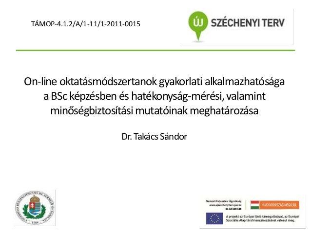 TÁMOP-4.1.2/A/1-11/1-2011-0015  On-line oktatásmódszertanok gyakorlati alkalmazhatósága a BSc képzésben és hatékonyság-mér...