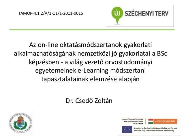 TÁMOP-4.1.2/A/1-11/1-2011-0015  Az on-line oktatásmódszertanok gyakorlati alkalmazhatóságának nemzetközi jó gyakorlatai a ...