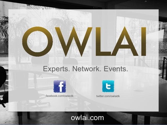 Experts. Network. Events. facebook.com/owlaidk twitter.com/owlaidk owlai.com