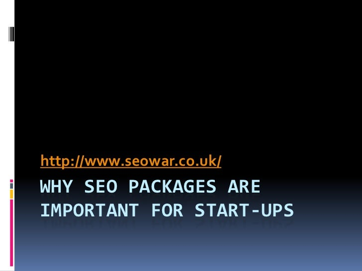 http://www.seowar.co.uk/WHY SEO PACKAGES AREIMPORTANT FOR START-UPS