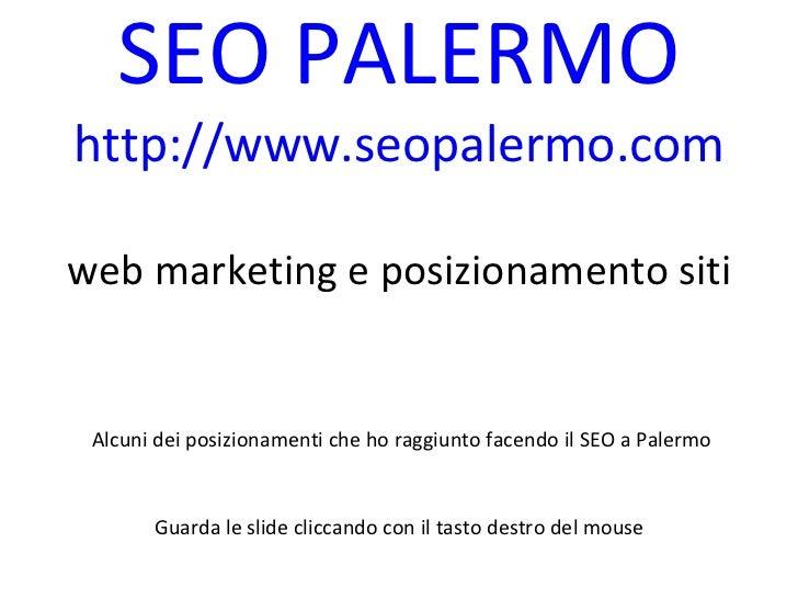 SEO PALERMO http://www.seopalermo.com web marketing e posizionamento siti   Alcuni dei posizionamenti che ho raggiunto fac...