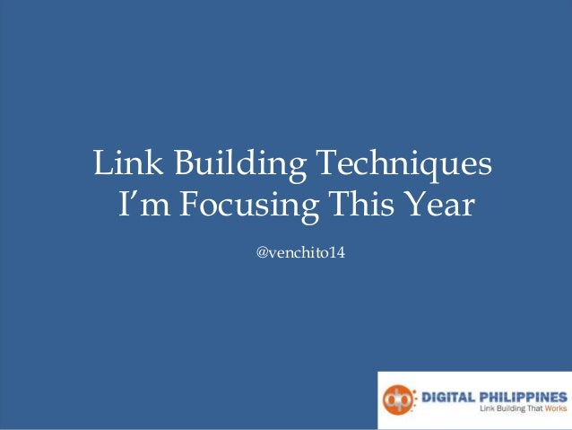 Link Building Techniques I'm Focusing This Year @venchito14