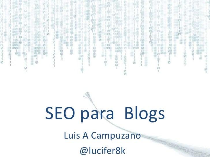 SEO para  Blogs<br />Luis A Campuzano<br />@lucifer8k<br />
