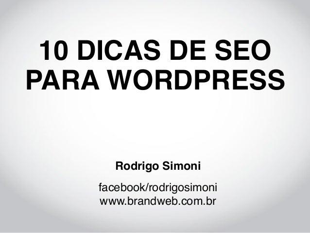 10 DICAS DE SEOPARA WORDPRESS       Rodrigo Simoni    facebook/rodrigosimoni    www.brandweb.com.br
