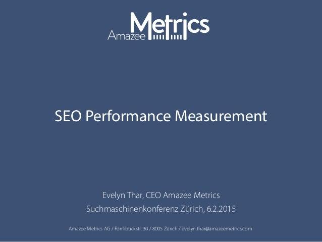 Amazee Metrics AG / Förrlibuckstr. 30 / 8005 Zürich / evelyn.thar@amazeemetrics.com SEO Performance Measurement Evelyn Tha...