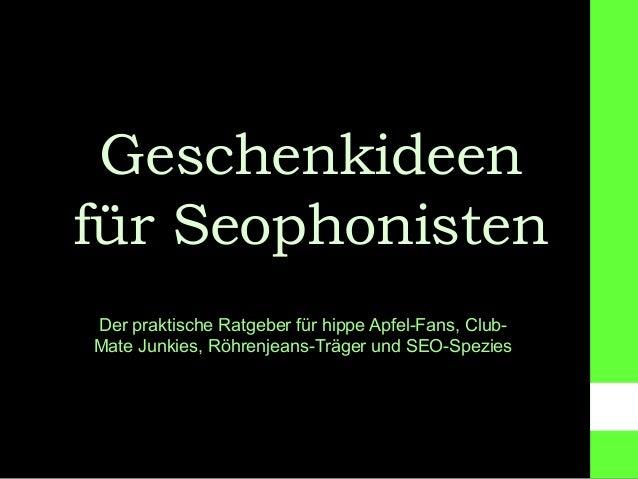 Geschenkideen für Seophonisten Der praktische Ratgeber für hippe Apfel-Fans, Club- Mate Junkies, Röhrenjeans-Träger und SE...