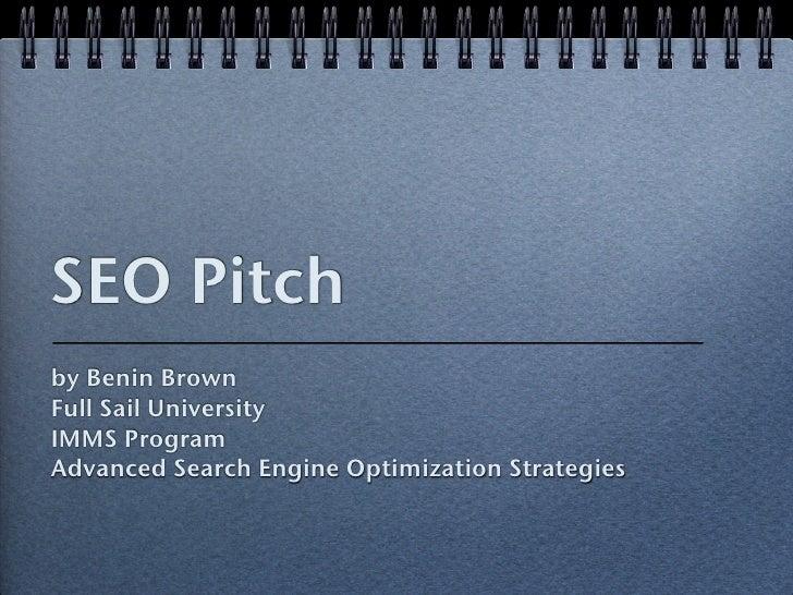 SEO Pitch by Benin Brown Full Sail University IMMS Program Advanced Search Engine Optimization Strategies