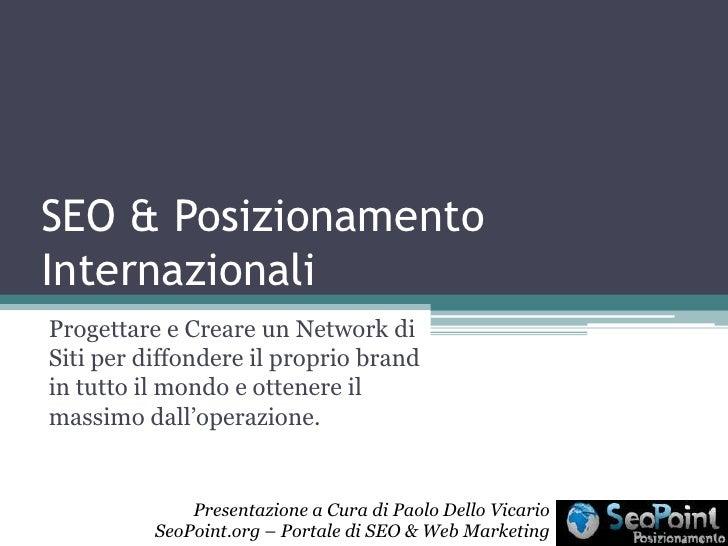 SEO & Posizionamento Internazionali<br />Progettare e Creare un Network di Siti per diffondere il proprio brand in tutto i...