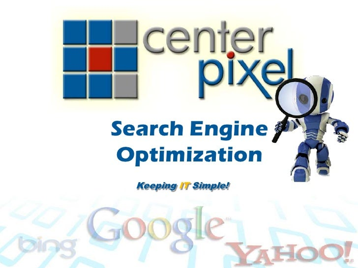 Search Engine Optimization<br />Keeping IT Simple!<br />