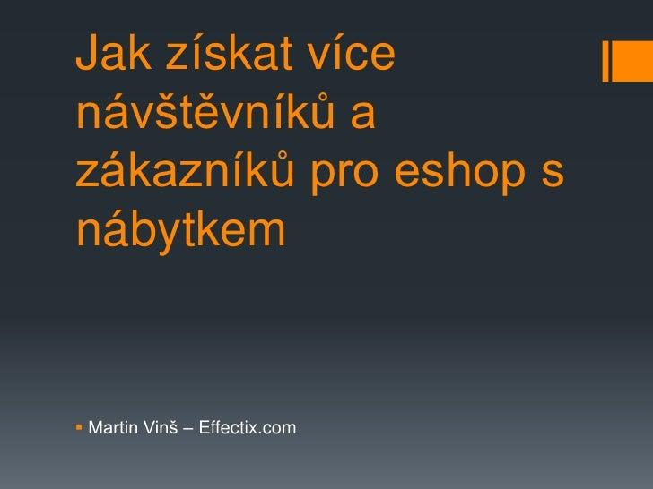 Jak získat vícenávštěvníků azákazníků pro eshop snábytkem Martin Vinš – Effectix.com